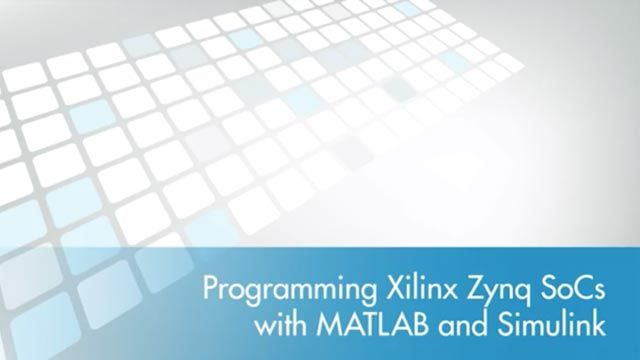 Programming Xilinx Zynq SoCs with MATLAB and Simulink